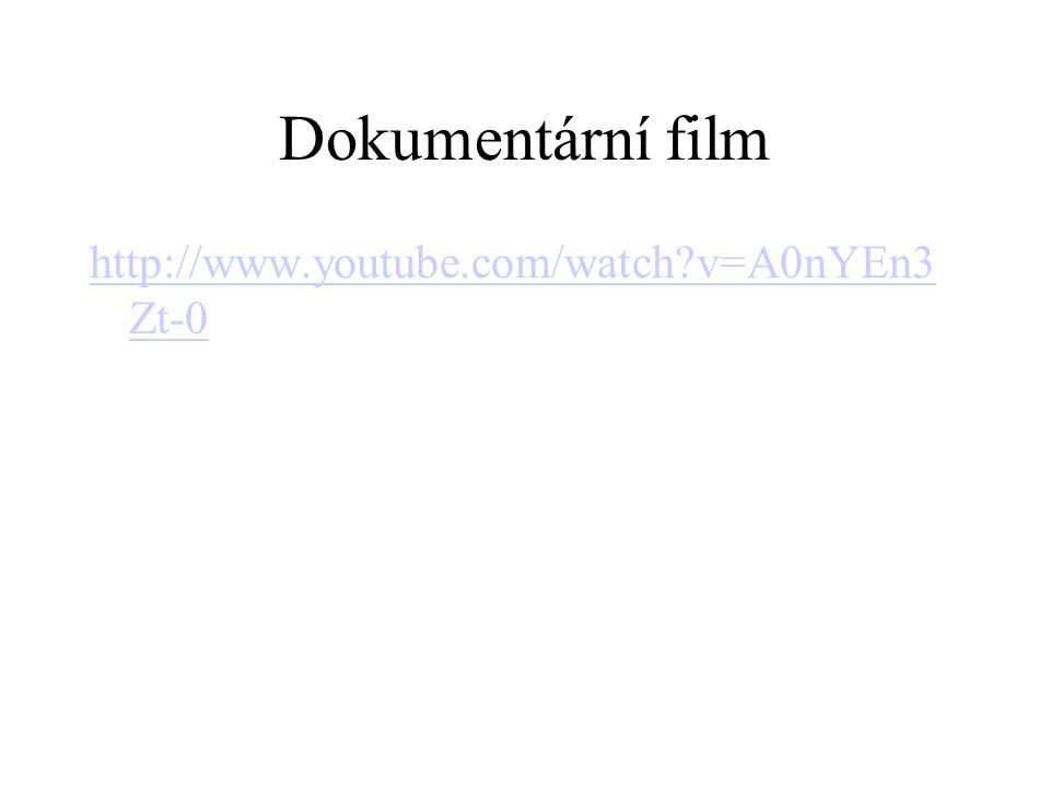 Dokumentární film http://www.youtube.com/watch?v=A0nYEn3 Zt-0