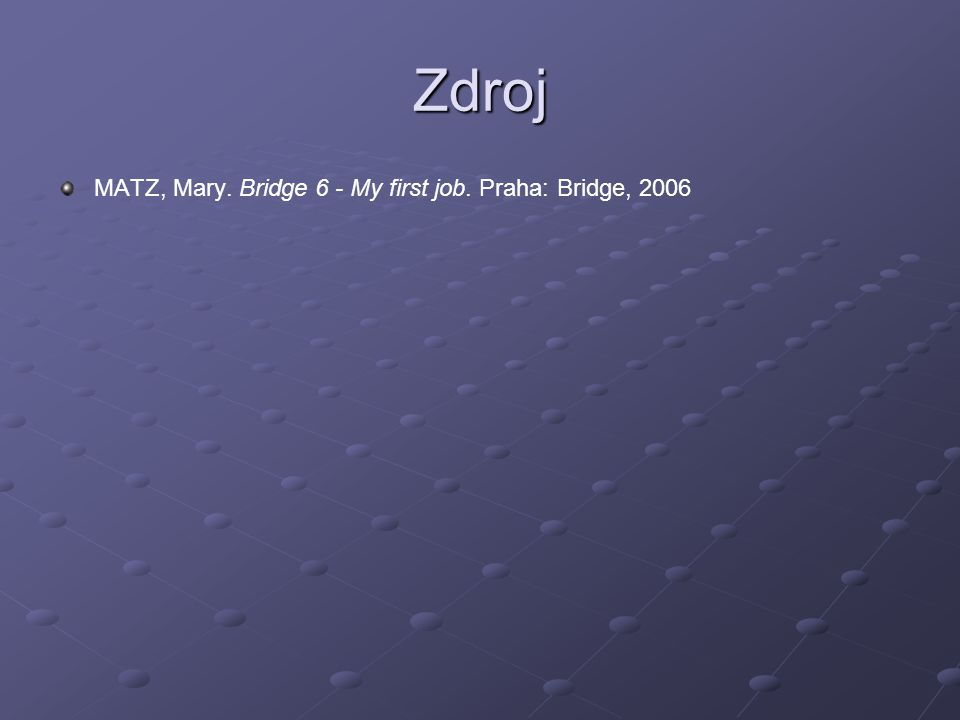 Zdroj MATZ, Mary. Bridge 6 - My first job. Praha: Bridge, 2006