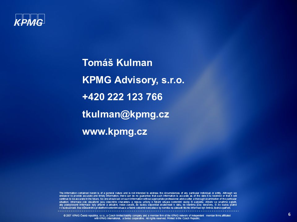 6 Tomáš Kulman KPMG Advisory, s.r.o. +420 222 123 766 tkulman@kpmg.cz www.kpmg.cz The information contained herein is of a general nature and is not i