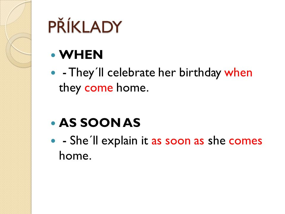 PŘÍKLADY WHEN - They´ll celebrate her birthday when they come home.