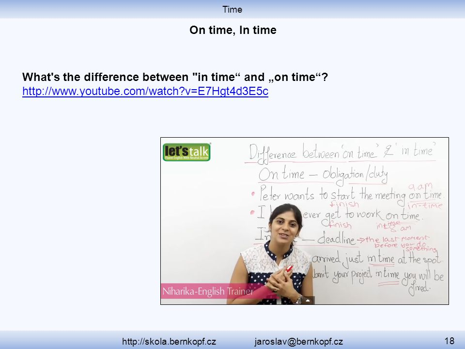 Time http://skola.bernkopf.cz jaroslav@bernkopf.cz 18 What's the difference between