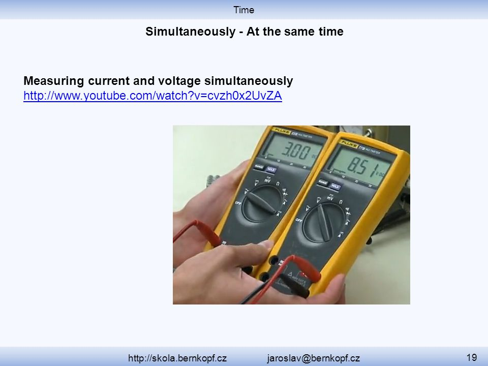 Time http://skola.bernkopf.cz jaroslav@bernkopf.cz 19 Measuring current and voltage simultaneously http://www.youtube.com/watch?v=cvzh0x2UvZA