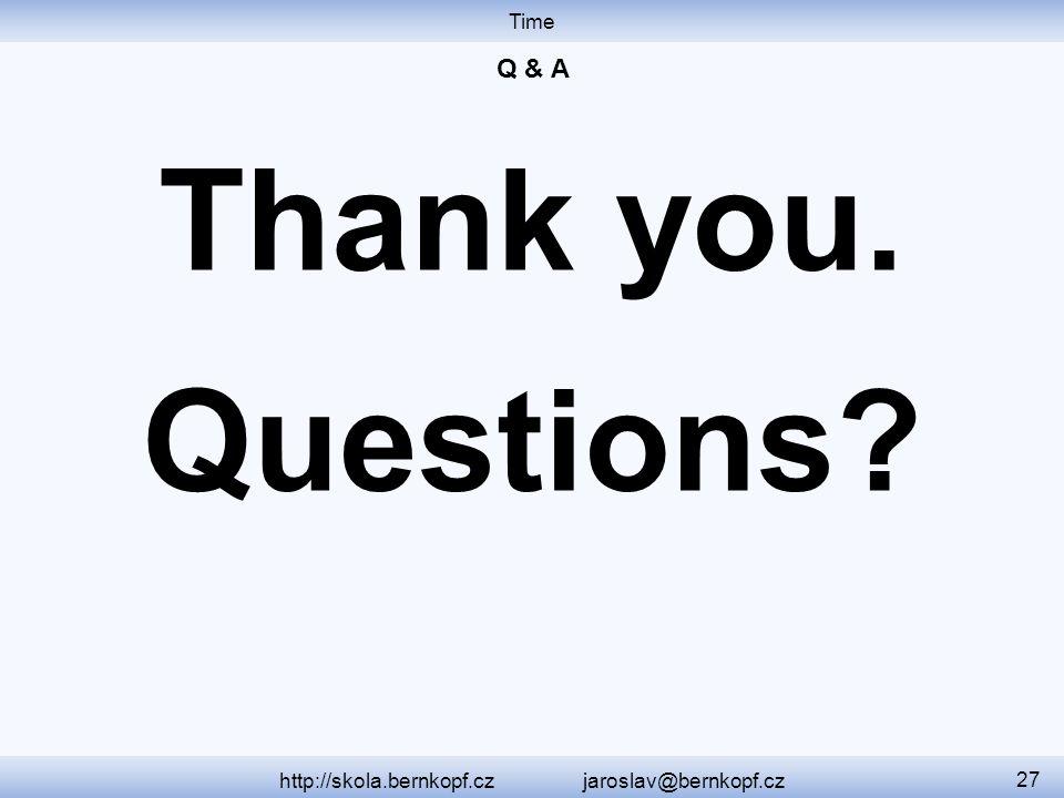 http://skola.bernkopf.cz jaroslav@bernkopf.cz 27 Thank you. Questions?