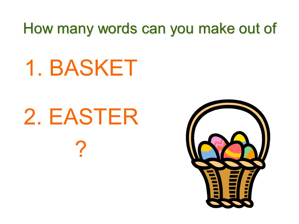 How many words can you make out of 1. BASKET 2. EASTER