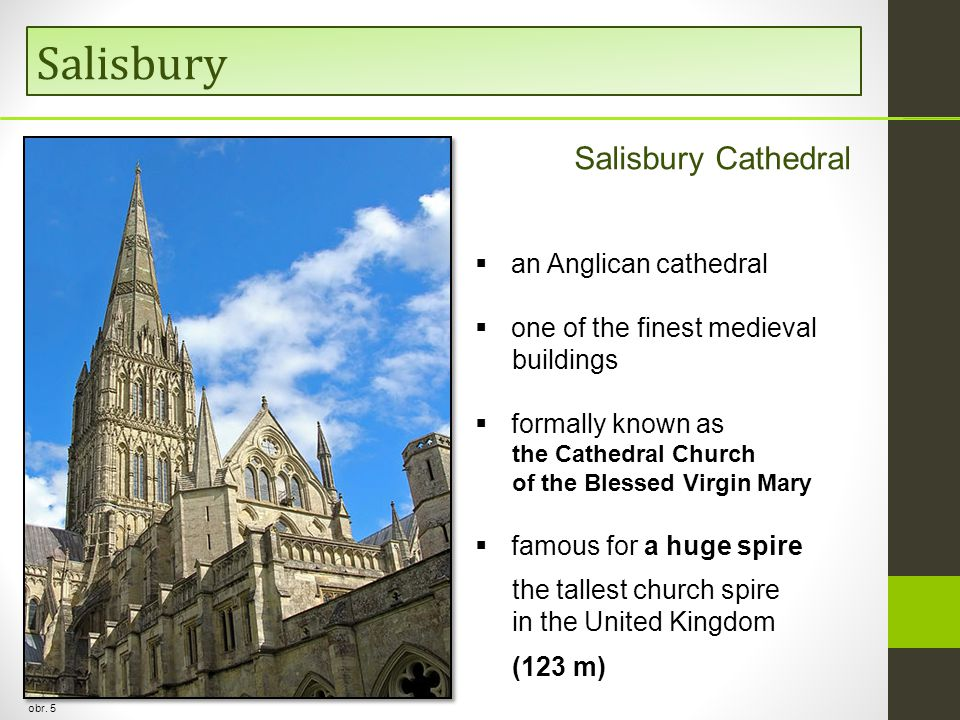 Salisbury obr. 5  an Anglican cathedral  one of the finest medieval buildings  formally known as the Cathedral Church of the Blessed Virgin Mary 