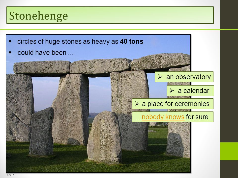 Stonehenge obr.7  circles of huge stones as heavy as 40 tons  could have been......
