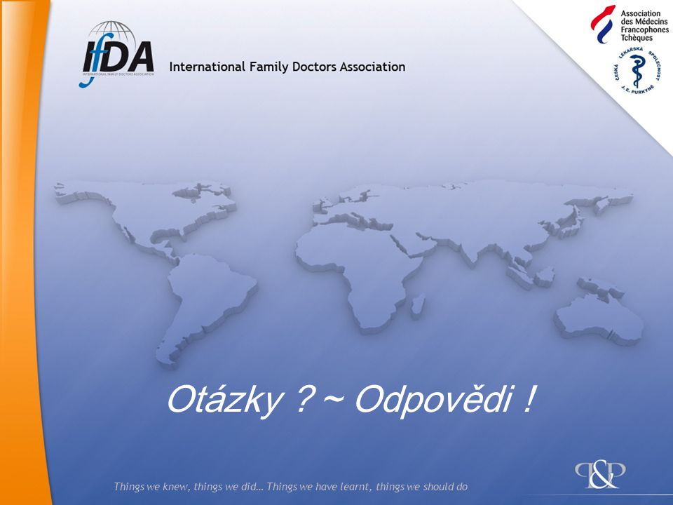 Things we knew, things we did… Things we have learnt, things we should do Otázky ~ Odpovědi !