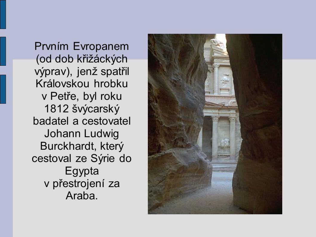 Prvním Evropanem (od dob křižáckých výprav), jenž spatřil Královskou hrobku v Petře, byl roku 1812 švýcarský badatel a cestovatel Johann Ludwig Burckh