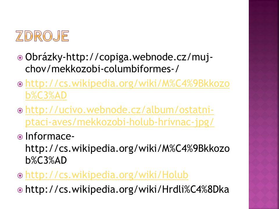 Obrázky-http://copiga.webnode.cz/muj- chov/mekkozobi-columbiformes-/  http://cs.wikipedia.org/wiki/M%C4%9Bkkozo b%C3%AD http://cs.wikipedia.org/wik