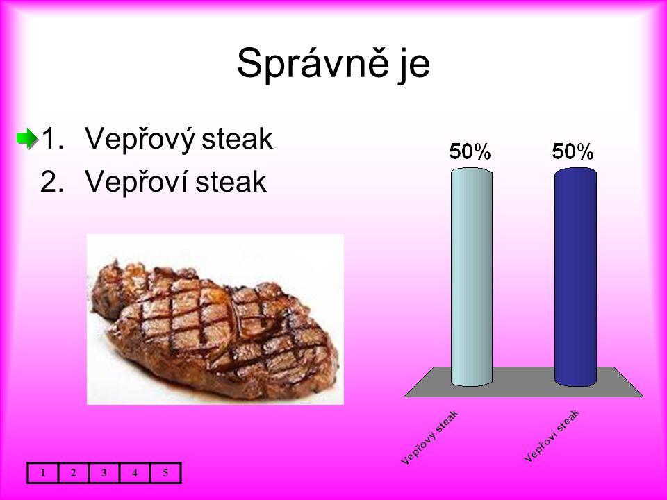 Správně je 12345 1.Vepřový steak 2.Vepřoví steak