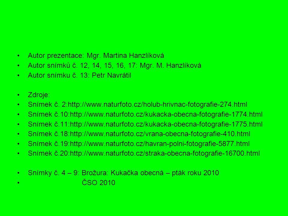 Autor prezentace: Mgr. Martina Hanzlíková Autor snímků č. 12, 14, 15, 16, 17: Mgr. M. Hanzlíková Autor snímku č. 13: Petr Navrátil Zdroje: Snímek č. 2