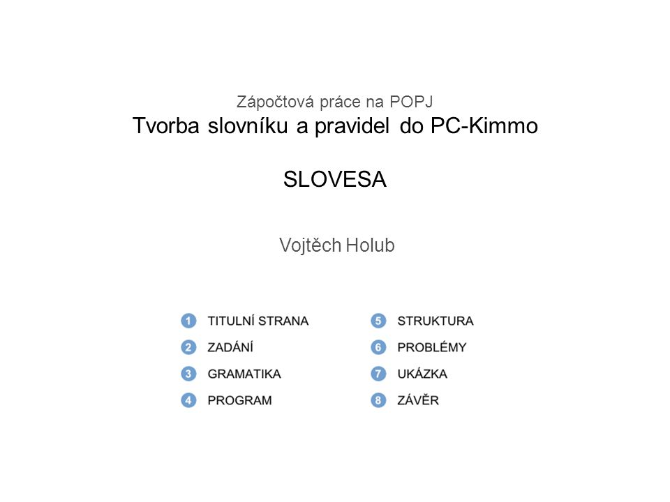 Zápočtová práce na POPJ Tvorba slovníku a pravidel do PC-Kimmo SLOVESA Vojtěch Holub