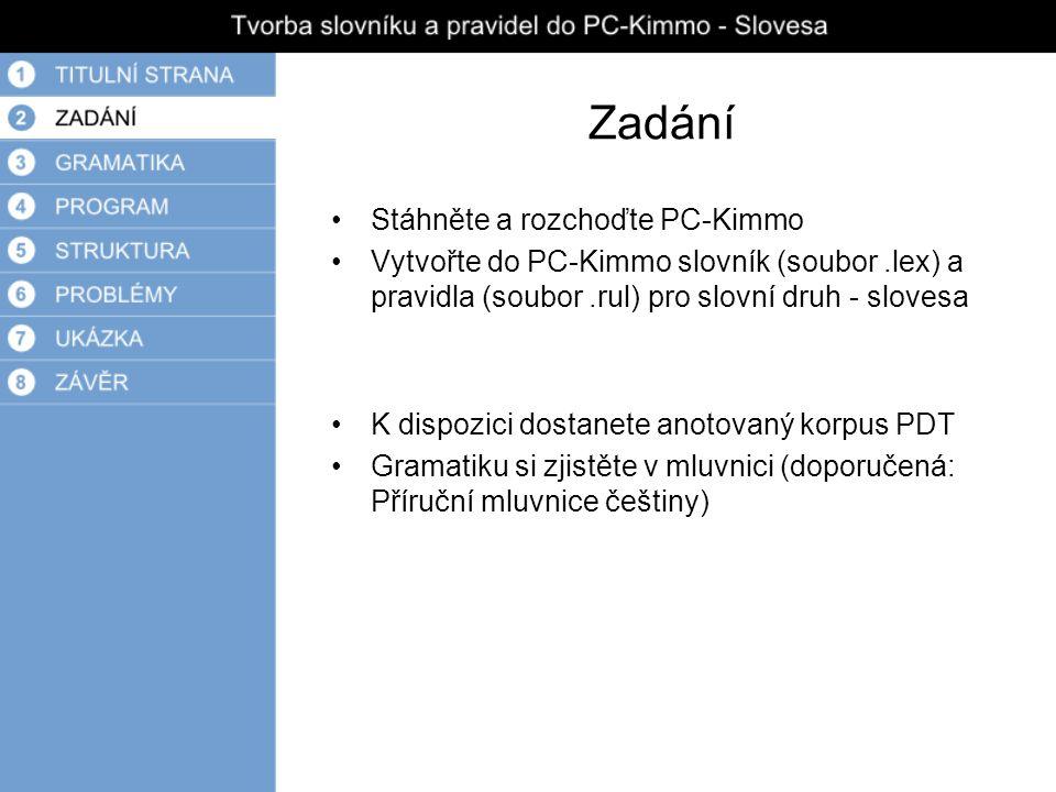 Zadání Stáhněte a rozchoďte PC-Kimmo Vytvořte do PC-Kimmo slovník (soubor.lex) a pravidla (soubor.rul) pro slovní druh - slovesa K dispozici dostanete