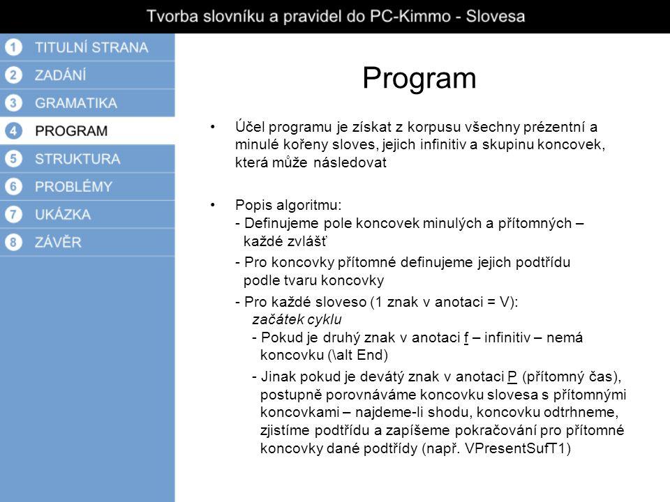 Program Účel programu je získat z korpusu všechny prézentní a minulé kořeny sloves, jejich infinitiv a skupinu koncovek, která může následovat Popis a