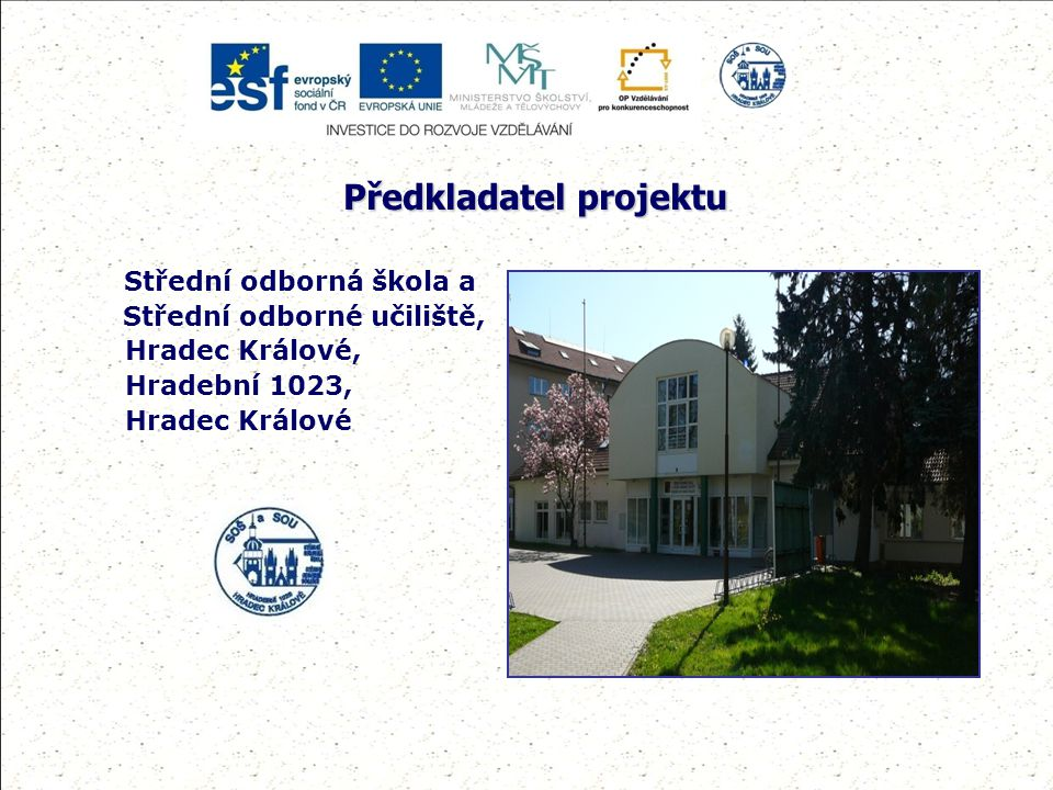 Předkladatel projektu Střední odborná škola a Střední odborné učiliště, Hradec Králové, Hradební 1023, Hradec Králové