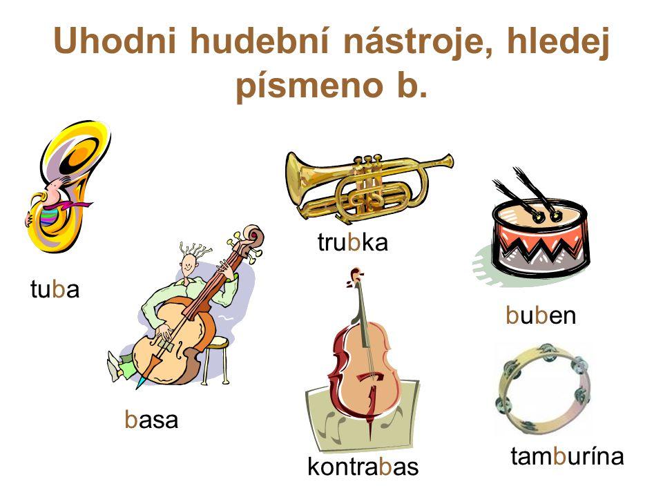 Uhodni hudební nástroje, hledej písmeno b. tuba trubka buben kontrabas basa tamburína