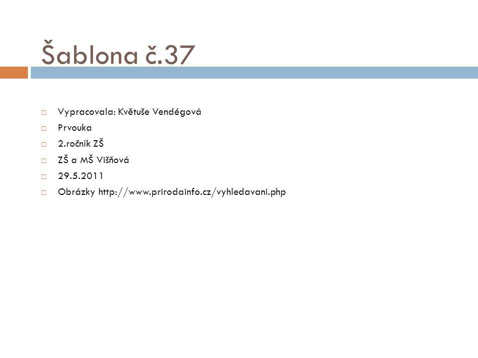 Šablona č.37  Vypracovala: Květuše Vendégová  Prvouka  2.ročník ZŠ  ZŠ a MŠ Višňová  29.5.2011  Obrázky http://www.prirodainfo.cz/vyhledavani.ph