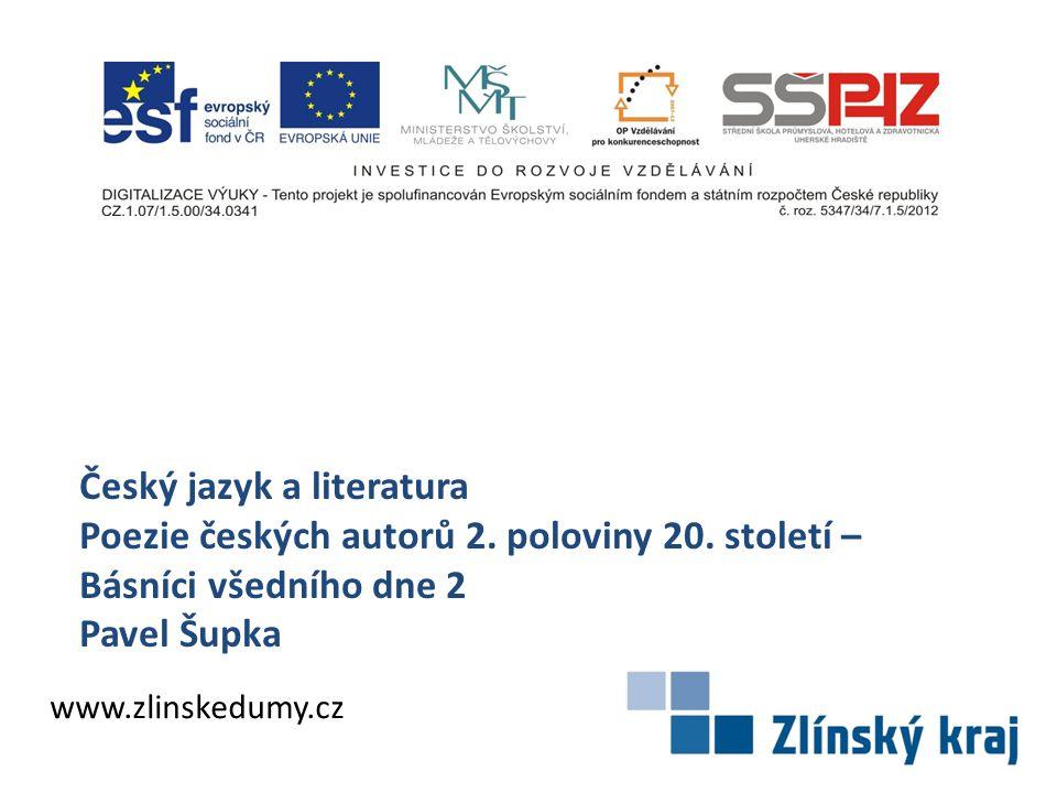 Český jazyk a literatura Poezie českých autorů 2. poloviny 20. století – Básníci všedního dne 2 Pavel Šupka www.zlinskedumy.cz