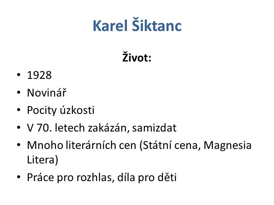 Karel Šiktanc Život: 1928 Novinář Pocity úzkosti V 70. letech zakázán, samizdat Mnoho literárních cen (Státní cena, Magnesia Litera) Práce pro rozhlas