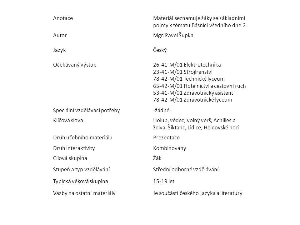 AnotaceMateriál seznamuje žáky se základními pojmy k tématu Básníci všedního dne 2 AutorMgr. Pavel Šupka JazykČeský Očekávaný výstup26-41-M/01 Elektro