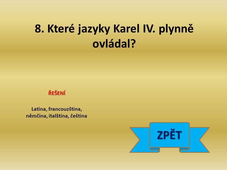 8. Které jazyky Karel IV. plynně ovládal.