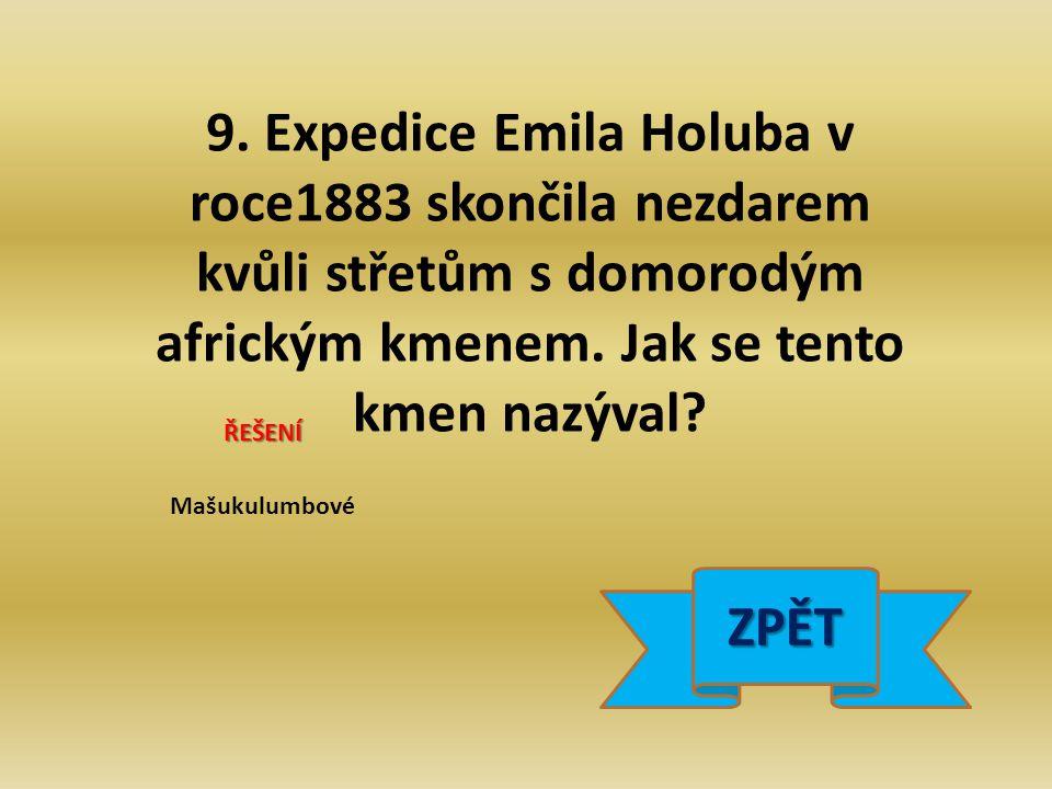 9. Expedice Emila Holuba v roce1883 skončila nezdarem kvůli střetům s domorodým africkým kmenem.