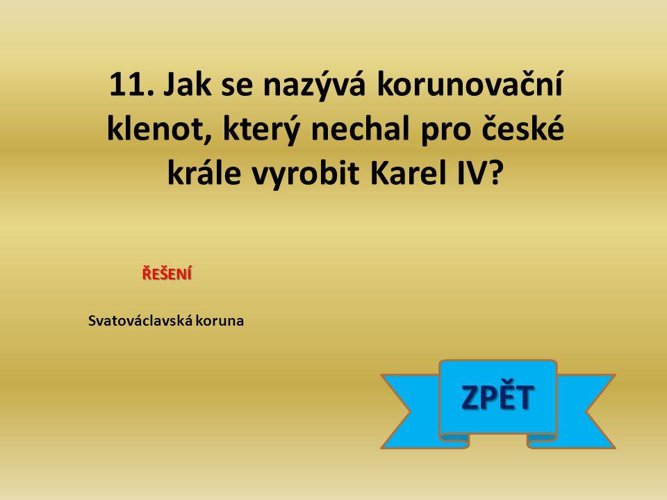 11. Jak se nazývá korunovační klenot, který nechal pro české krále vyrobit Karel IV.