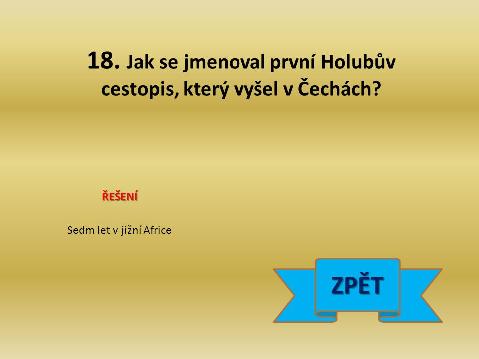 18. Jak se jmenoval první Holubův cestopis, který vyšel v Čechách.