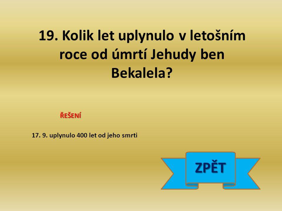 19. Kolik let uplynulo v letošním roce od úmrtí Jehudy ben Bekalela.