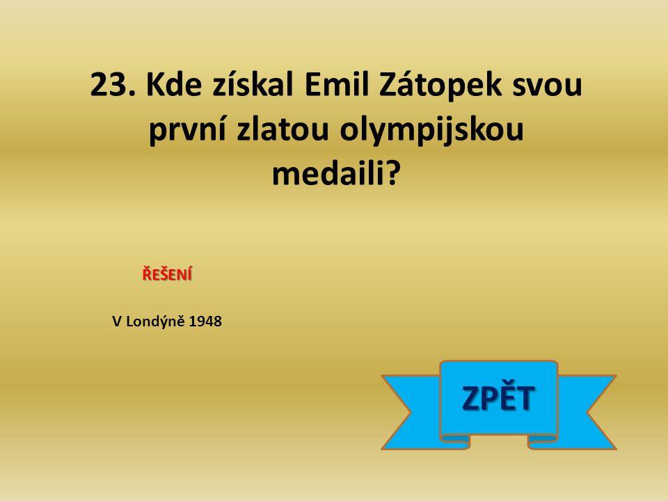 23. Kde získal Emil Zátopek svou první zlatou olympijskou medaili ŘEŠENÍ V Londýně 1948 ZPĚT