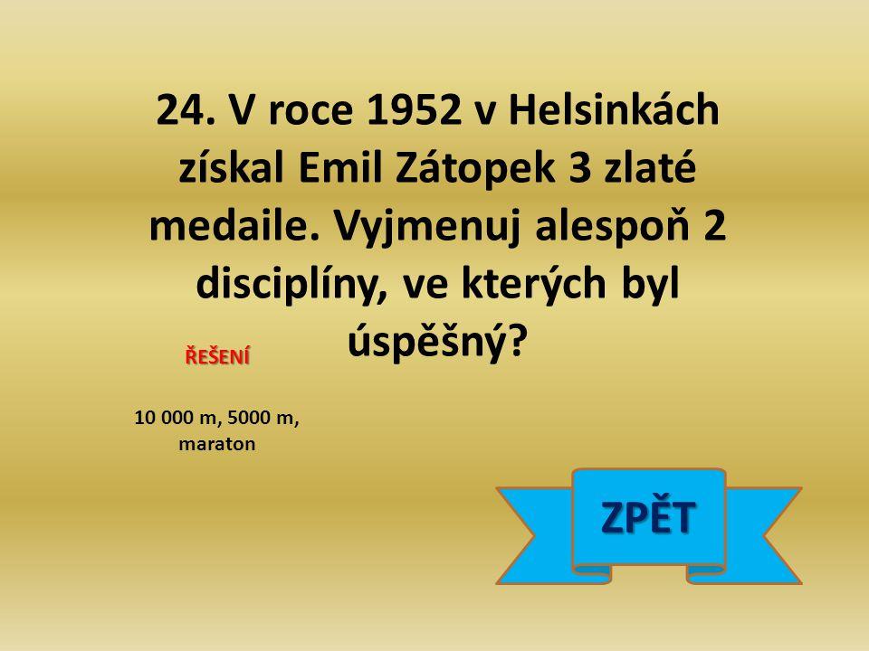 24. V roce 1952 v Helsinkách získal Emil Zátopek 3 zlaté medaile.