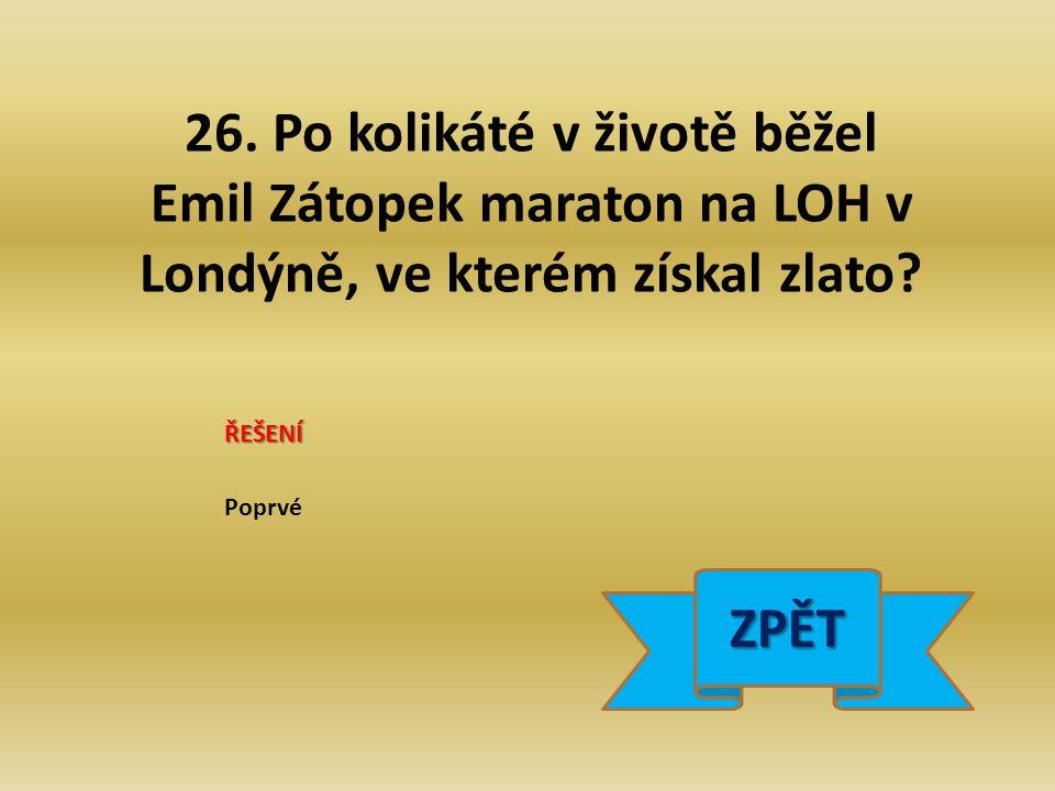 26. Po kolikáté v životě běžel Emil Zátopek maraton na LOH v Londýně, ve kterém získal zlato.