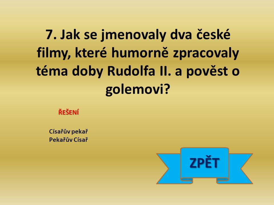 7. Jak se jmenovaly dva české filmy, které humorně zpracovaly téma doby Rudolfa II.