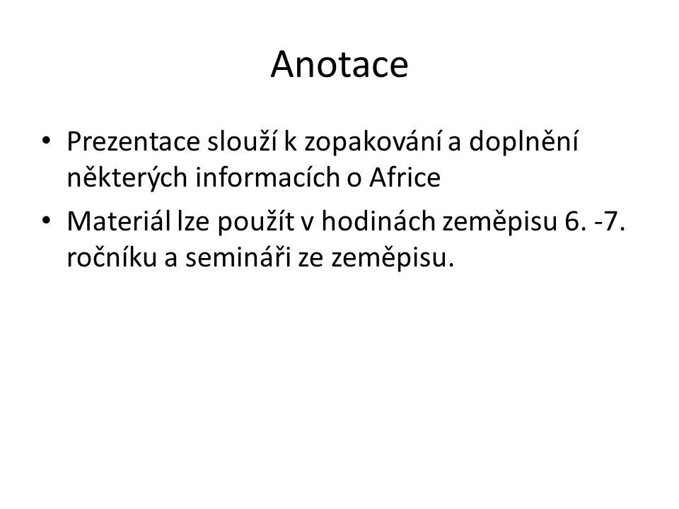 Anotace Prezentace slouží k zopakování a doplnění některých informacích o Africe Materiál lze použít v hodinách zeměpisu 6.