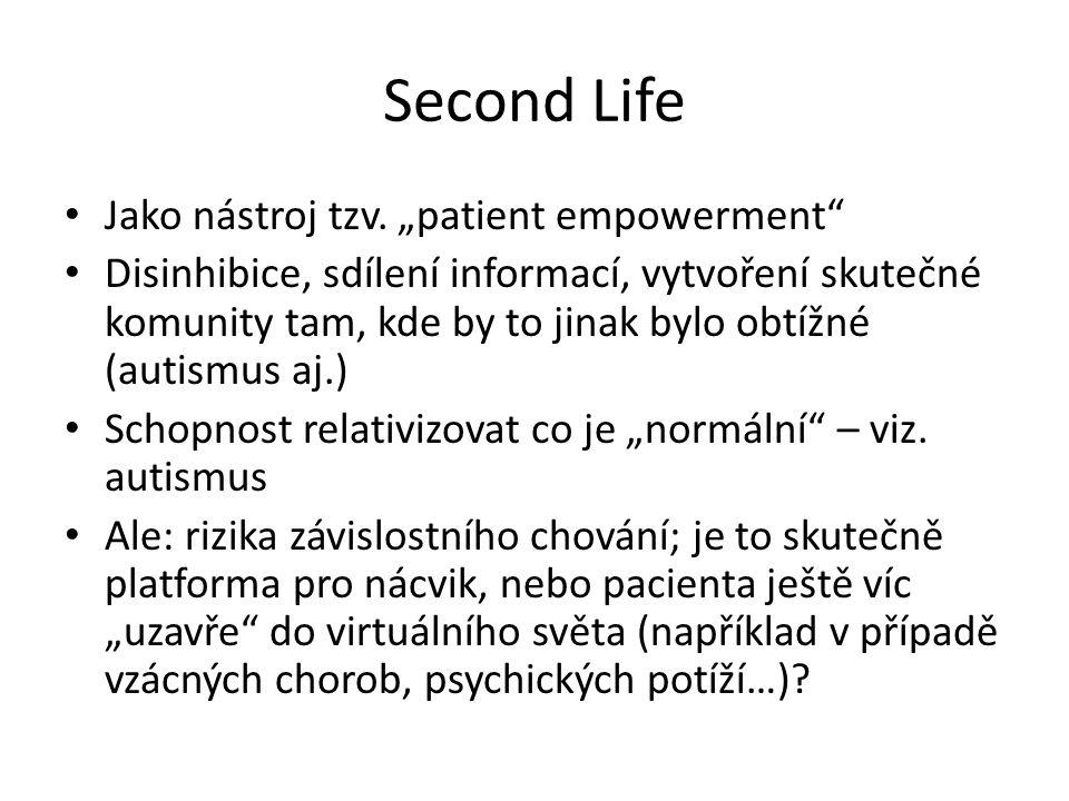 """Second Life Jako nástroj tzv. """"patient empowerment"""" Disinhibice, sdílení informací, vytvoření skutečné komunity tam, kde by to jinak bylo obtížné (aut"""