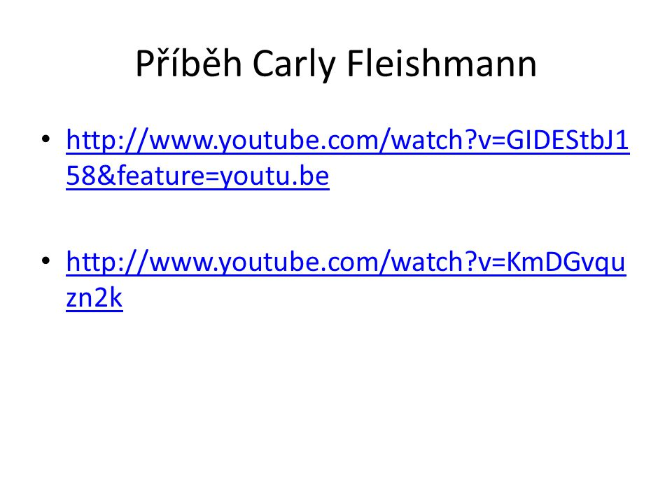 Příběh Carly Fleishmann http://www.youtube.com/watch v=GIDEStbJ1 58&feature=youtu.be http://www.youtube.com/watch v=GIDEStbJ1 58&feature=youtu.be http://www.youtube.com/watch v=KmDGvqu zn2k http://www.youtube.com/watch v=KmDGvqu zn2k