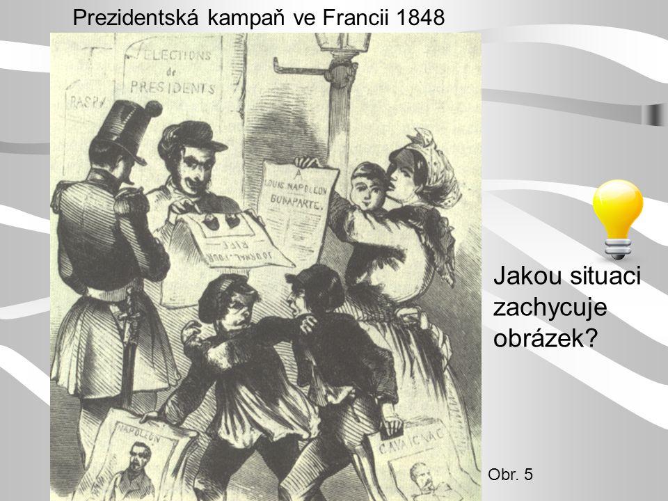 Prezidentská kampaň ve Francii 1848 Obr. 5 Jakou situaci zachycuje obrázek?