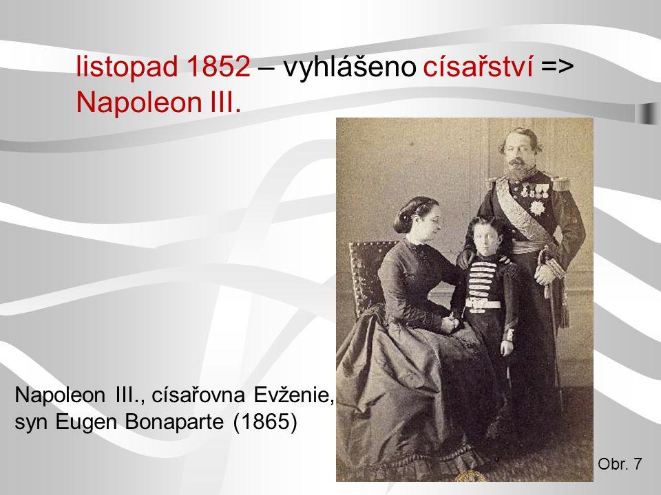 listopad 1852 – vyhlášeno císařství => Napoleon III. Obr. 7 Napoleon III., císařovna Evženie, syn Eugen Bonaparte (1865)