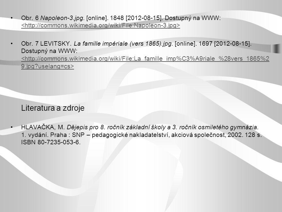 Obr. 6 Napoleon-3.jpg. [online]. 1848 [2012-08-15]. Dostupný na WWW: Obr. 7 LEVITSKY. La famille impériale (vers 1865).jpg. [online]. 1697 [2012-08-15