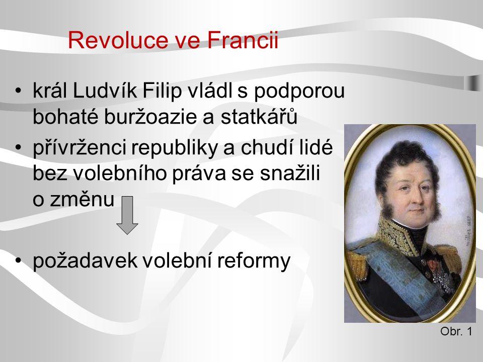 Revoluce ve Francii král Ludvík Filip vládl s podporou bohaté buržoazie a statkářů přívrženci republiky a chudí lidé bez volebního práva se snažili o změnu požadavek volební reformy Obr.
