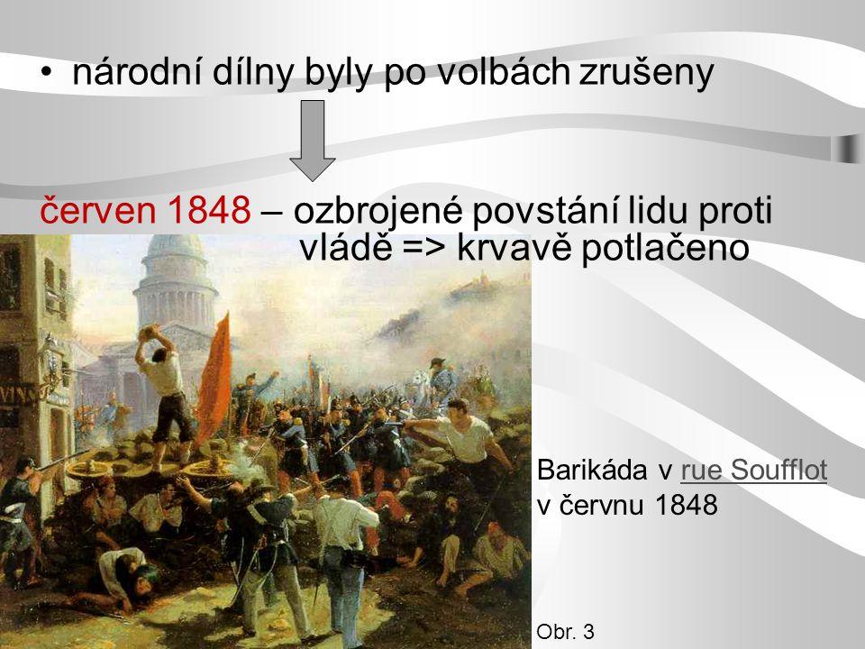národní dílny byly po volbách zrušeny červen 1848 – ozbrojené povstání lidu proti vládě => krvavě potlačeno Barikáda v rue Soufflot v červnu 1848rue Soufflot Obr.
