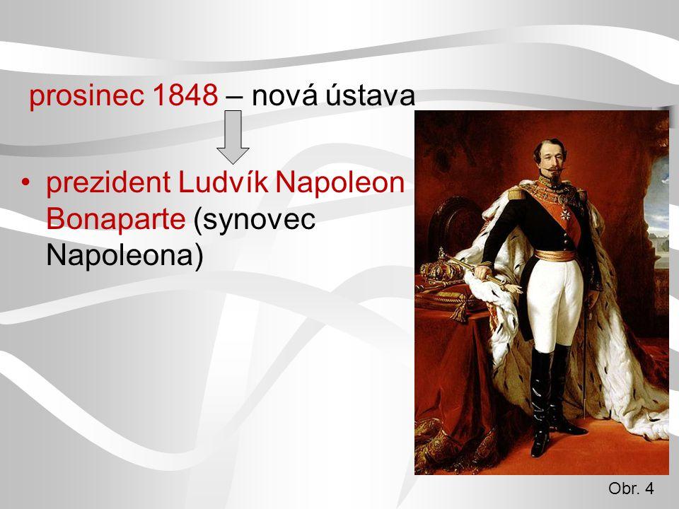 prosinec 1848 – nová ústava prezident Ludvík Napoleon Bonaparte (synovec Napoleona) Obr. 4