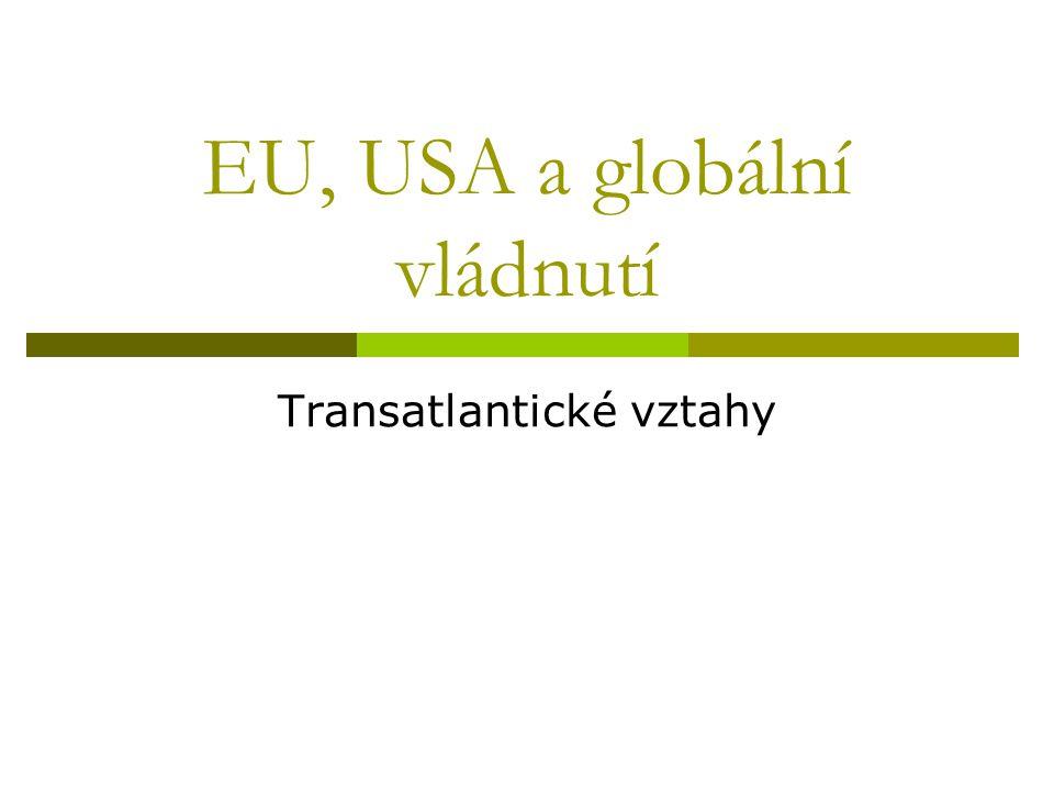 EU, USA a globální vládnutí Transatlantické vztahy