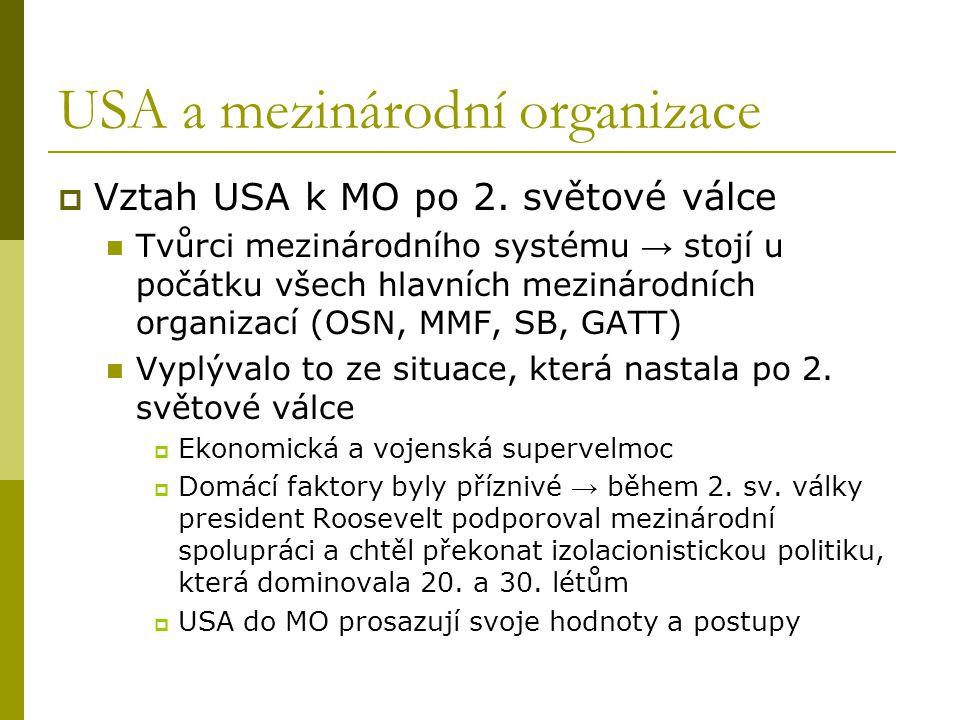 USA a mezinárodní organizace  Vztah USA k MO po 2. světové válce Tvůrci mezinárodního systému → stojí u počátku všech hlavních mezinárodních organiza