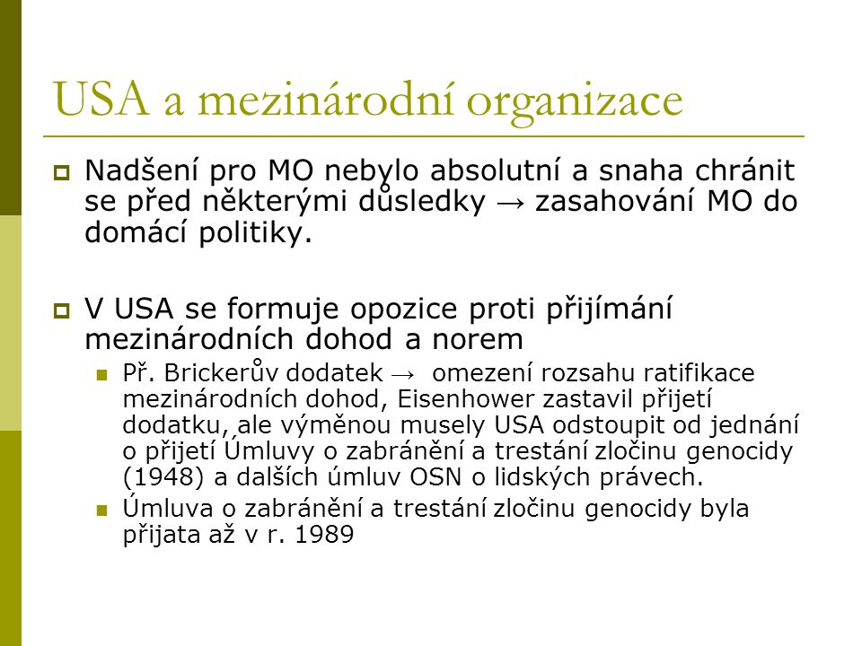 USA a mezinárodní organizace  Nadšení pro MO nebylo absolutní a snaha chránit se před některými důsledky → zasahování MO do domácí politiky.  V USA