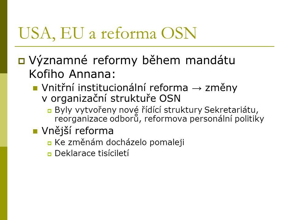 USA, EU a reforma OSN  Významné reformy během mandátu Kofiho Annana: Vnitřní institucionální reforma → změny v organizační struktuře OSN  Byly vytvo