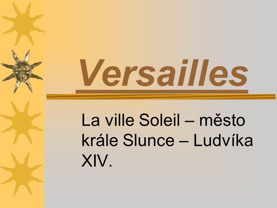 Versailles La ville Soleil – město krále Slunce – Ludvíka XIV.
