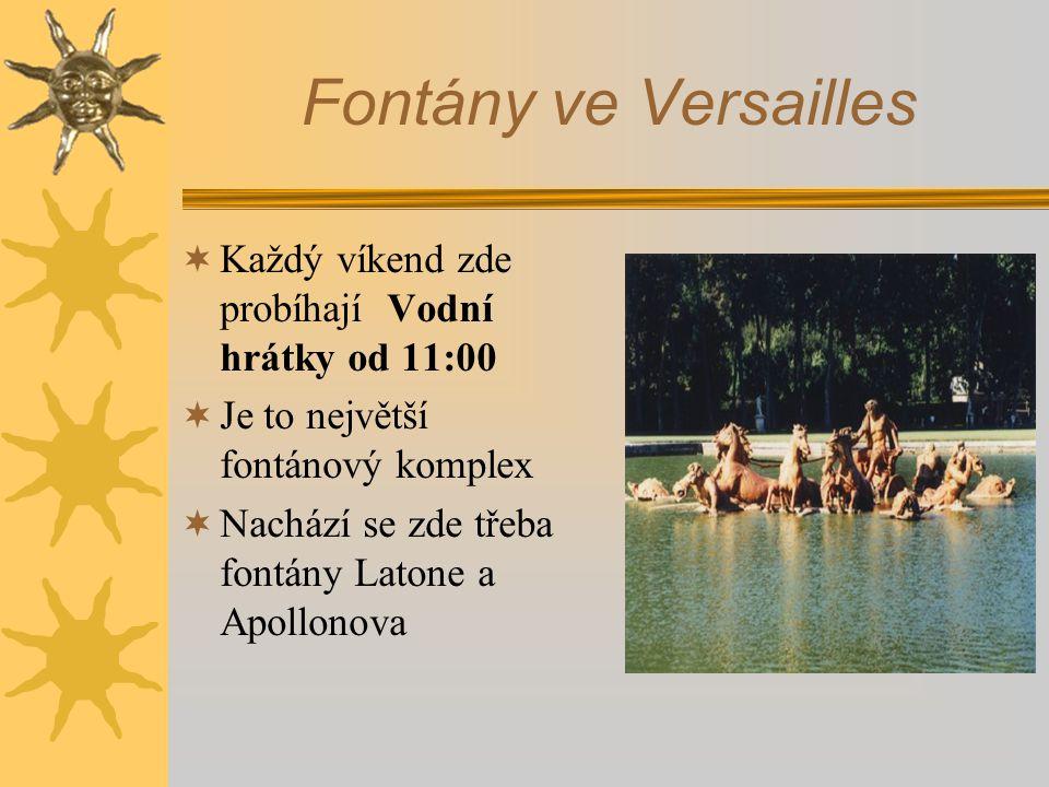 Fontány ve Versailles  Každý víkend zde probíhají Vodní hrátky od 11:00  Je to největší fontánový komplex  Nachází se zde třeba fontány Latone a Apollonova