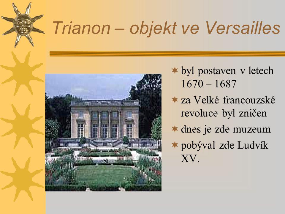 Trianon – objekt ve Versailles  byl postaven v letech 1670 – 1687  za Velké francouzské revoluce byl zničen  dnes je zde muzeum  pobýval zde Ludvík XV.