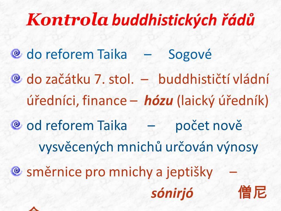 Kontrola buddhistických řádů do reforem Taika – Sogové do začátku 7. stol. – buddhističtí vládní úředníci, finance – hózu (laický úředník) od reforem